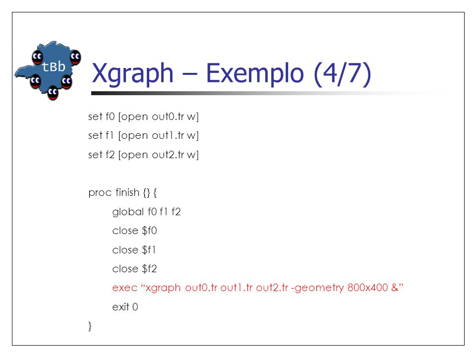 Xgraph – Exemplo (4/7) set f0 [open out0.tr w] set f1 [open out1.tr w]